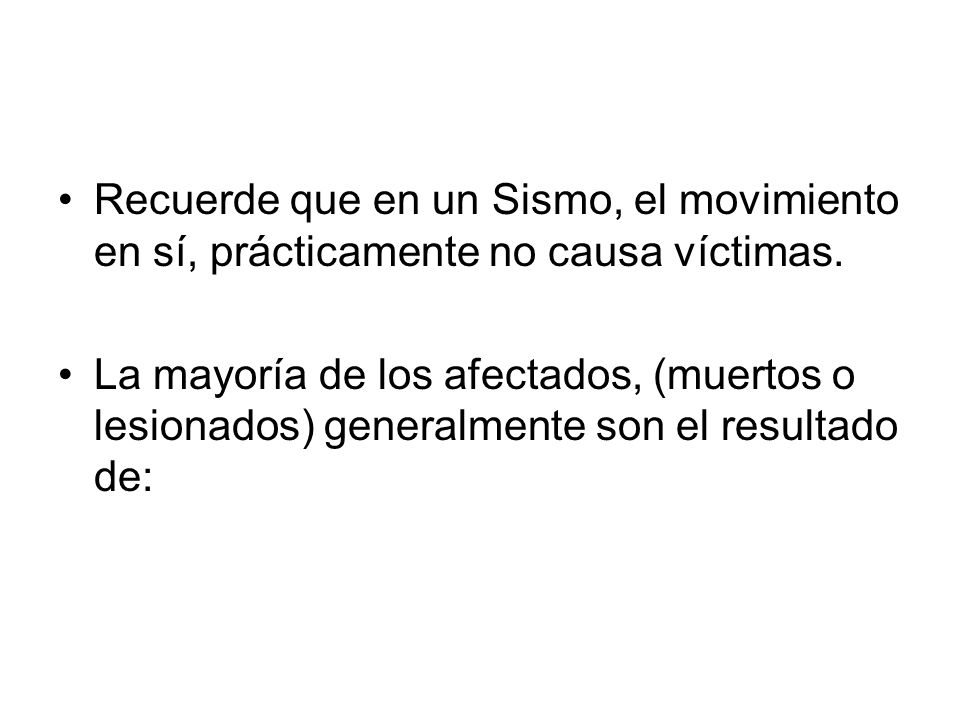 Recuerde que en un Sismo, el movimiento en sí, prácticamente no causa víctimas.