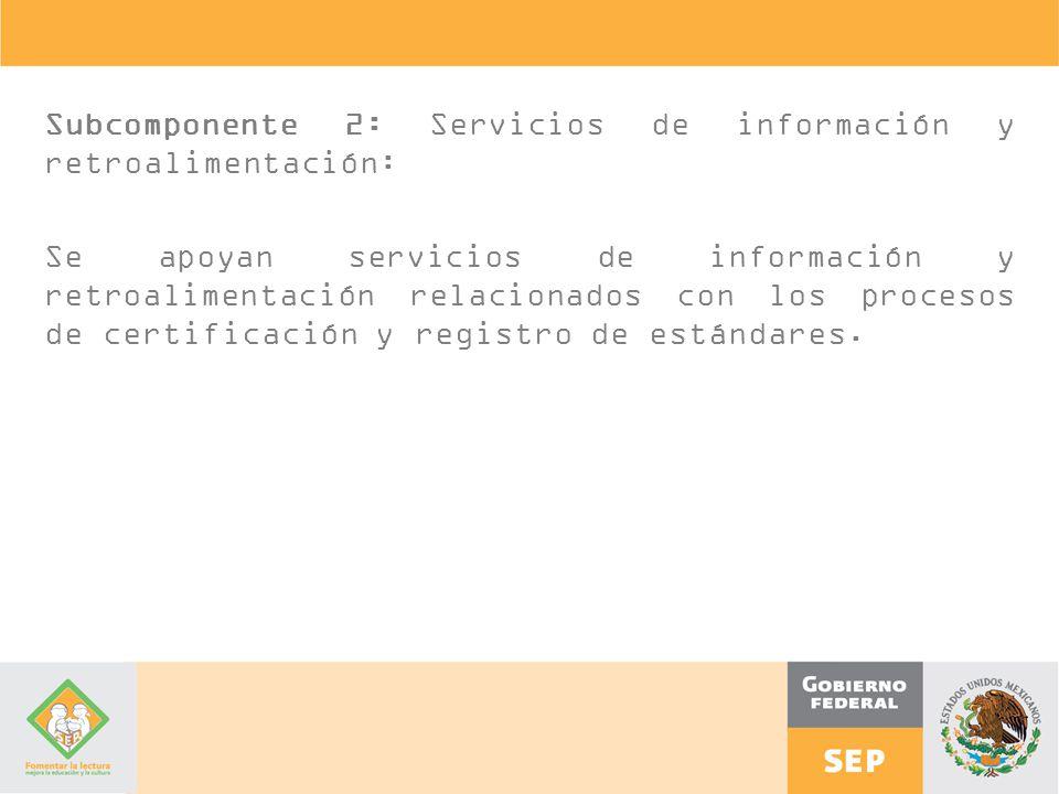 Subcomponente 2: Servicios de información y retroalimentación: Se apoyan servicios de información y retroalimentación relacionados con los procesos de certificación y registro de estándares.