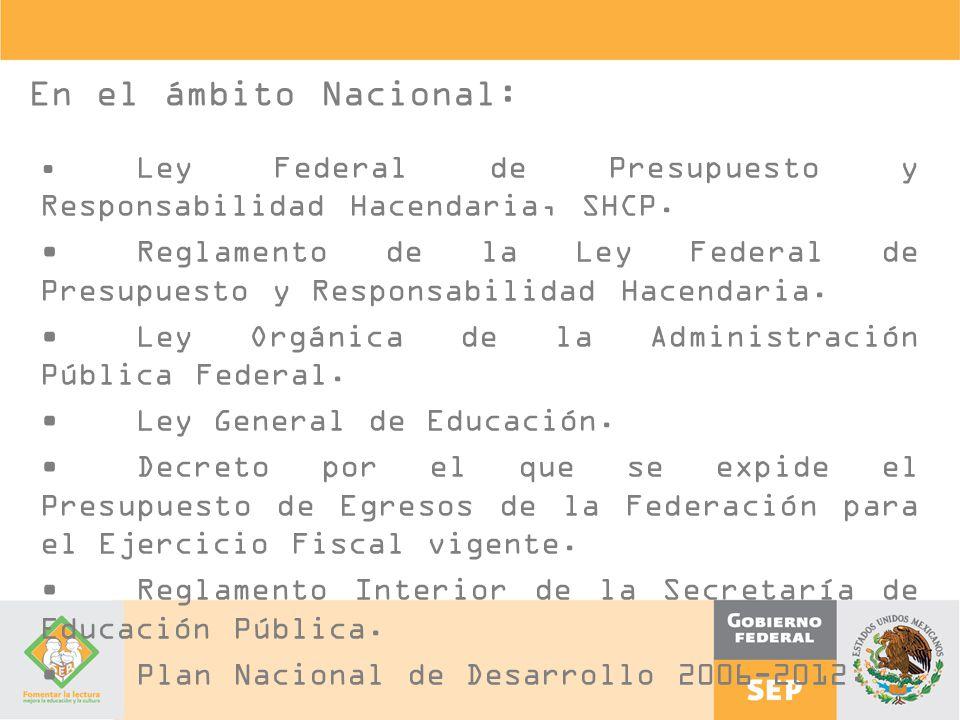 En el ámbito Nacional: • Ley Federal de Presupuesto y Responsabilidad Hacendaria, SHCP.