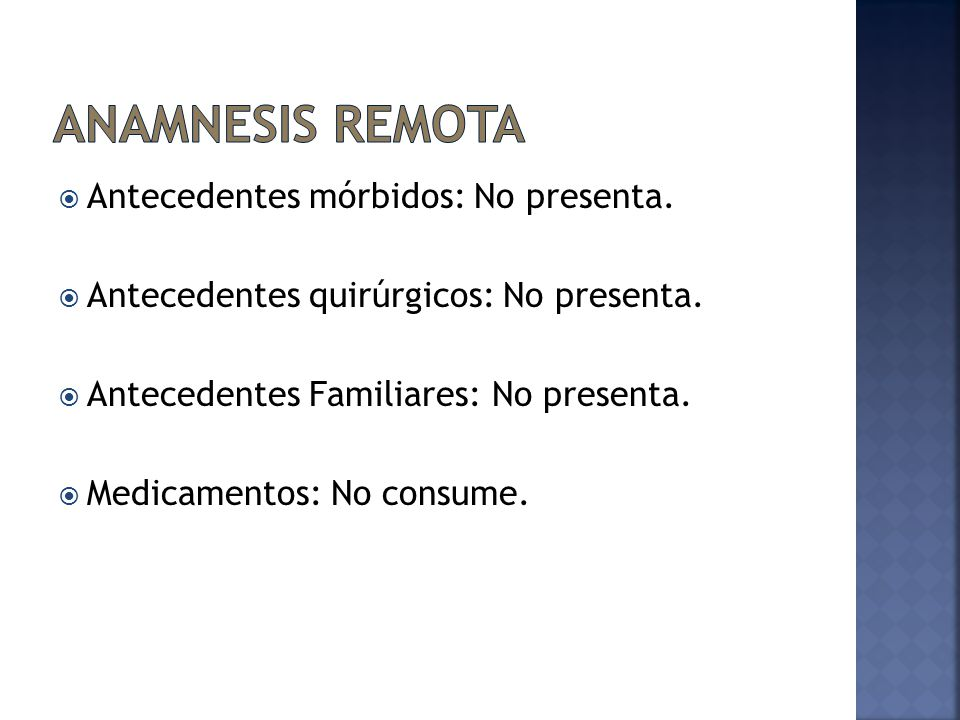 Anamnesis Remota Antecedentes mórbidos: No presenta.