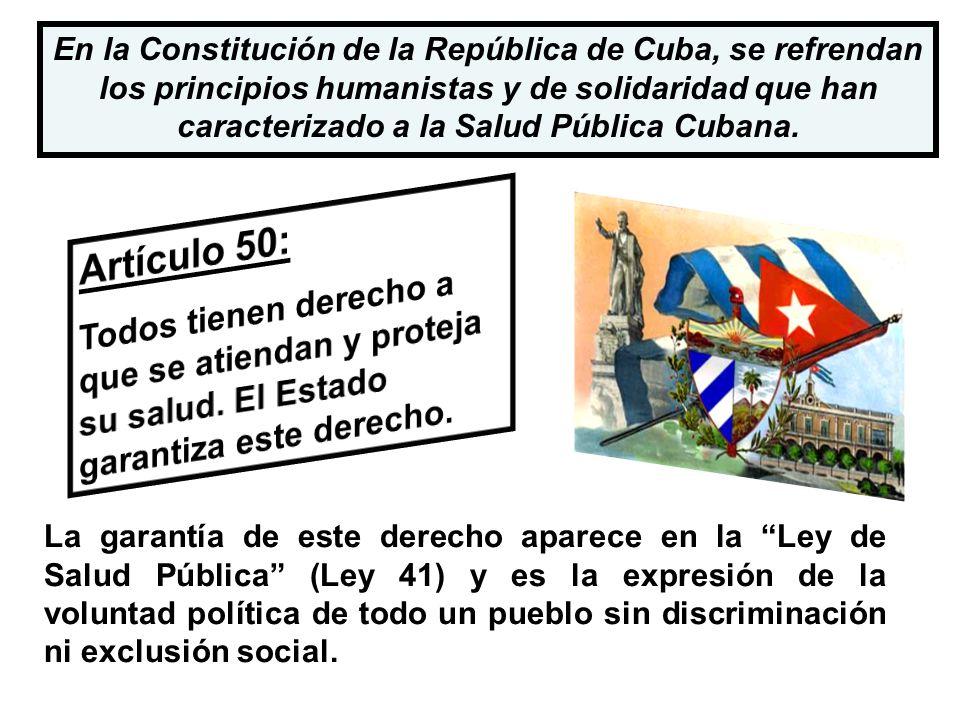En la Constitución de la República de Cuba, se refrendan los principios humanistas y de solidaridad que han caracterizado a la Salud Pública Cubana.