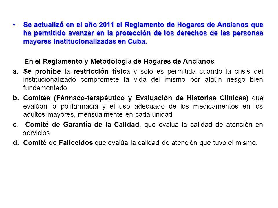 Se actualizó en el año 2011 el Reglamento de Hogares de Ancianos que ha permitido avanzar en la protección de los derechos de las personas mayores institucionalizadas en Cuba.