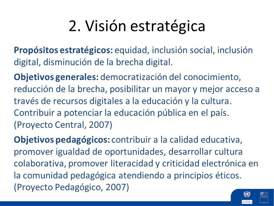 2. Visión estratégica Propósitos estratégicos: equidad, inclusión social, inclusión digital, disminución de la brecha digital.