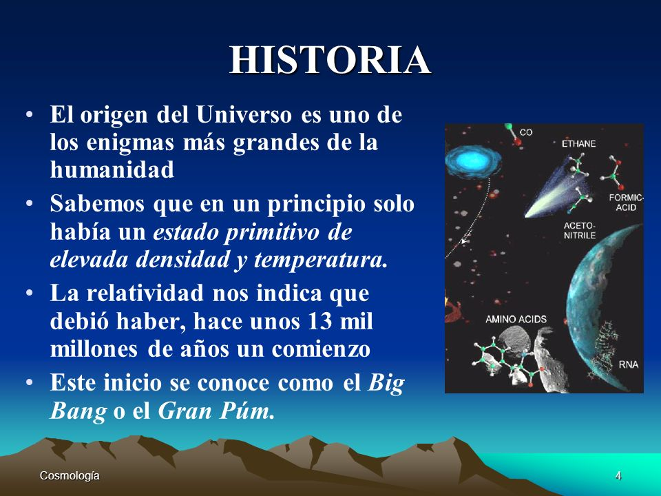 HISTORIA El origen del Universo es uno de los enigmas más grandes de la humanidad.