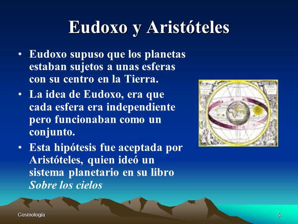 Eudoxo y Aristóteles Eudoxo supuso que los planetas estaban sujetos a unas esferas con su centro en la Tierra.