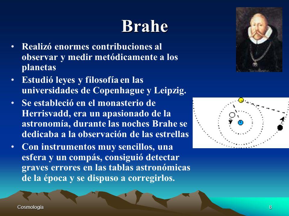 Brahe Realizó enormes contribuciones al observar y medir metódicamente a los planetas.