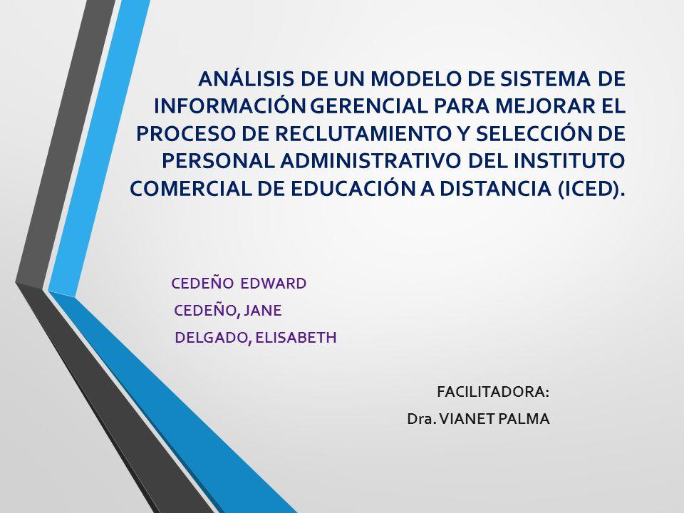 ANÁLISIS DE UN MODELO DE SISTEMA DE INFORMACIÓN GERENCIAL PARA MEJORAR EL PROCESO DE RECLUTAMIENTO Y SELECCIÓN DE PERSONAL ADMINISTRATIVO DEL INSTITUTO COMERCIAL DE EDUCACIÓN A DISTANCIA (ICED).