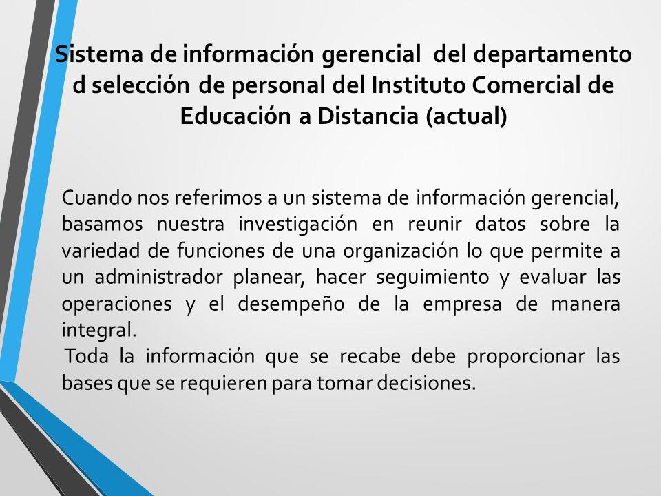 Sistema de información gerencial del departamento d selección de personal del Instituto Comercial de Educación a Distancia (actual)