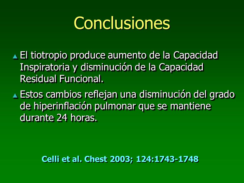 Conclusiones El tiotropio produce aumento de la Capacidad Inspiratoria y disminución de la Capacidad Residual Funcional.