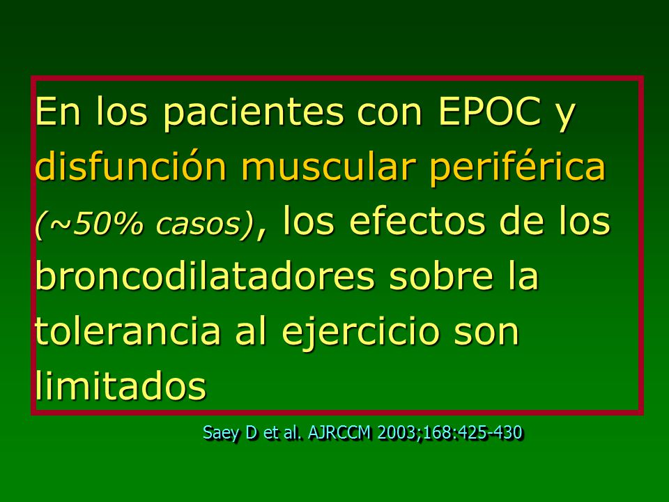 En los pacientes con EPOC y disfunción muscular periférica (~50% casos), los efectos de los broncodilatadores sobre la tolerancia al ejercicio son limitados