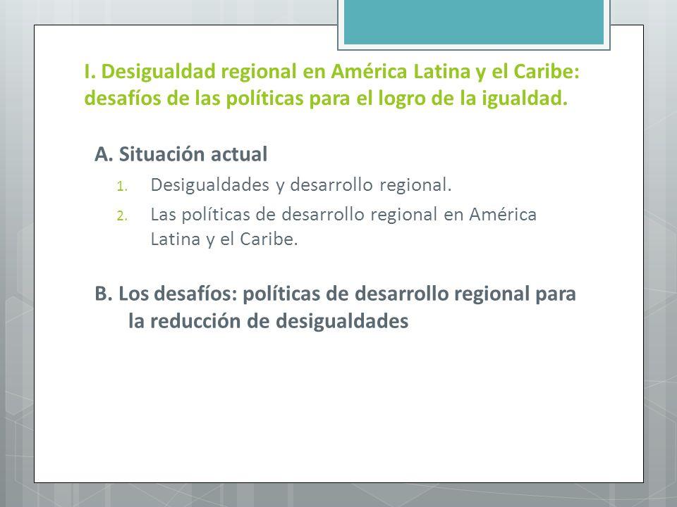 I. Desigualdad regional en América Latina y el Caribe: desafíos de las políticas para el logro de la igualdad.