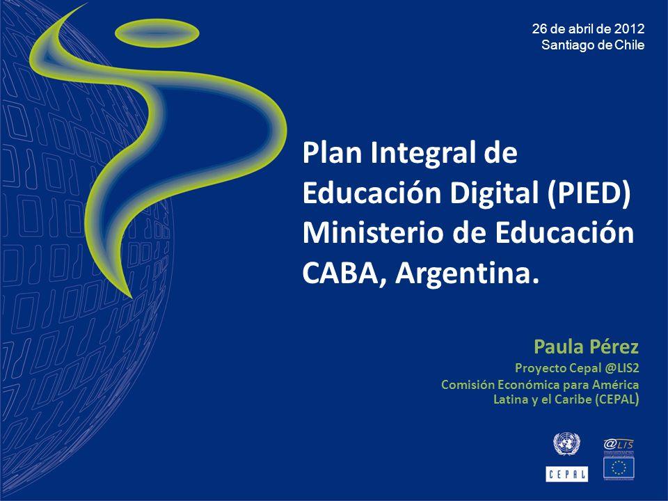 26 de abril de 2012Santiago de Chile. Plan Integral de Educación Digital (PIED) Ministerio de Educación CABA, Argentina.