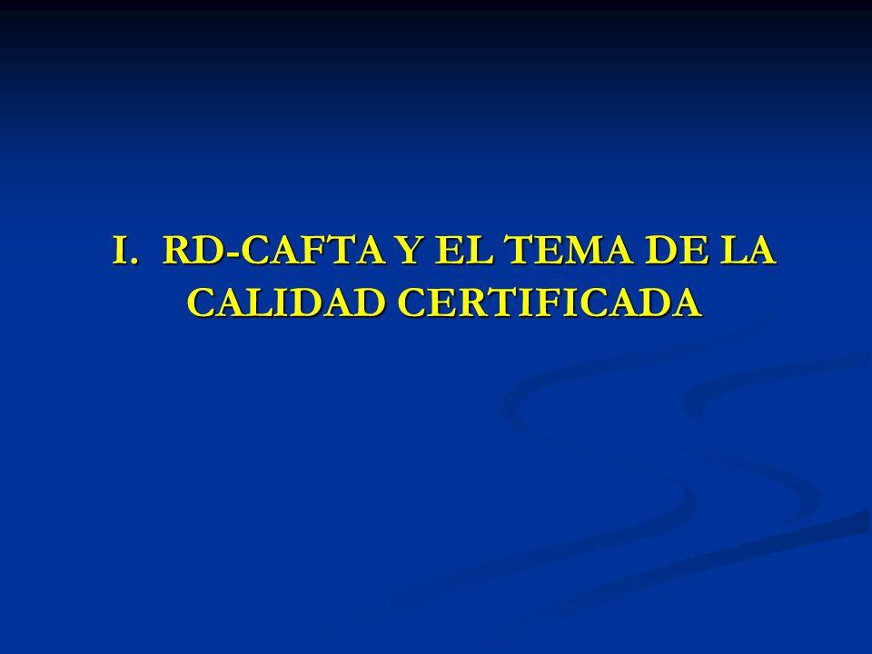 I. RD-CAFTA Y EL TEMA DE LA CALIDAD CERTIFICADA