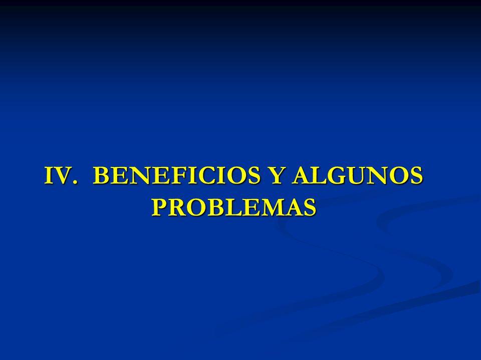 IV. BENEFICIOS Y ALGUNOS PROBLEMAS