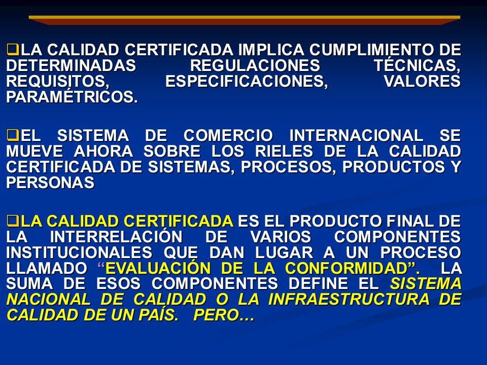 LA CALIDAD CERTIFICADA IMPLICA CUMPLIMIENTO DE DETERMINADAS REGULACIONES TÉCNICAS, REQUISITOS, ESPECIFICACIONES, VALORES PARAMÉTRICOS.