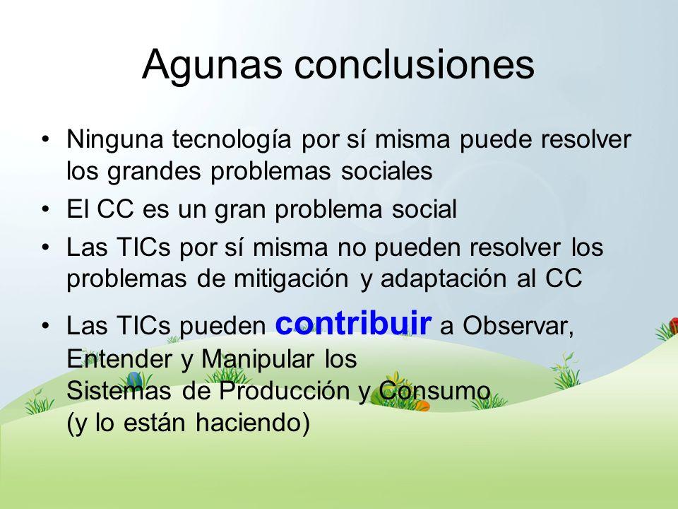 Agunas conclusionesNinguna tecnología por sí misma puede resolver los grandes problemas sociales. El CC es un gran problema social.