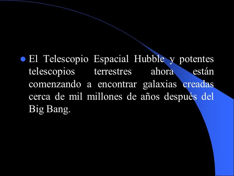 El Telescopio Espacial Hubble y potentes telescopios terrestres ahora están comenzando a encontrar galaxias creadas cerca de mil millones de años después del Big Bang.