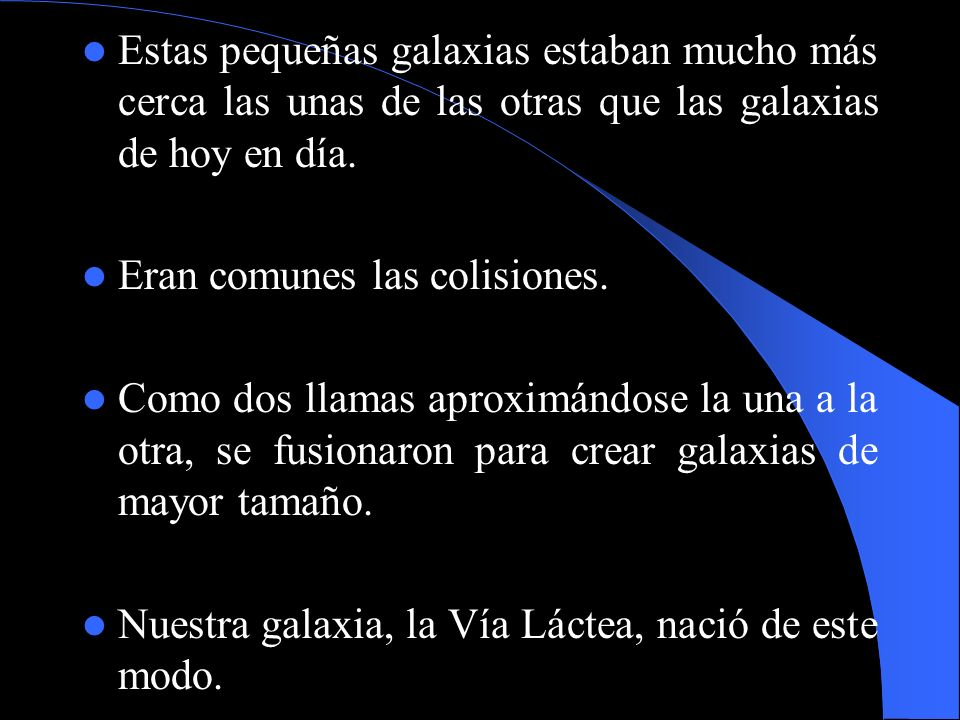 Estas pequeñas galaxias estaban mucho más cerca las unas de las otras que las galaxias de hoy en día.