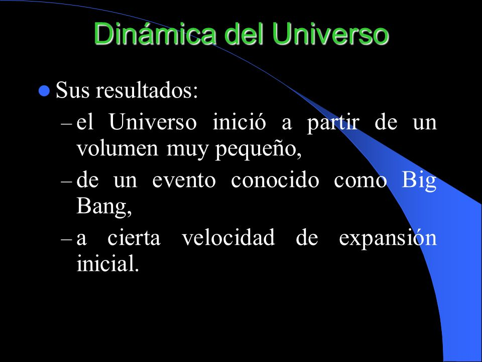Dinámica del Universo Sus resultados:
