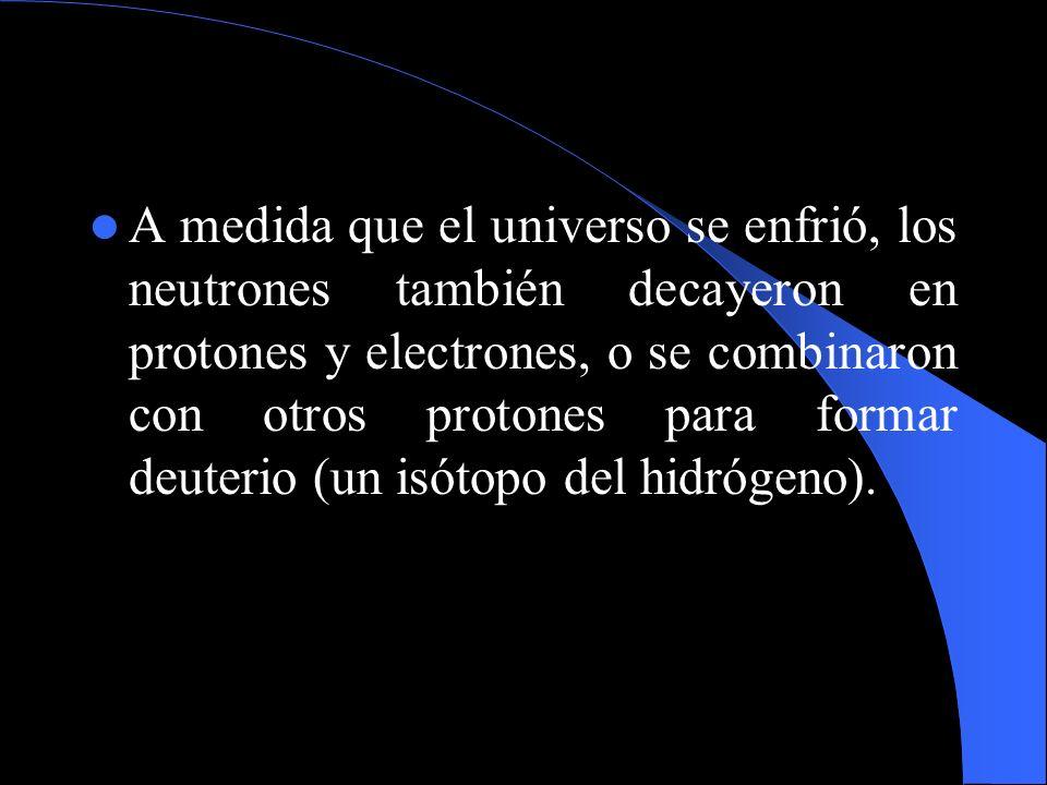 A medida que el universo se enfrió, los neutrones también decayeron en protones y electrones, o se combinaron con otros protones para formar deuterio (un isótopo del hidrógeno).