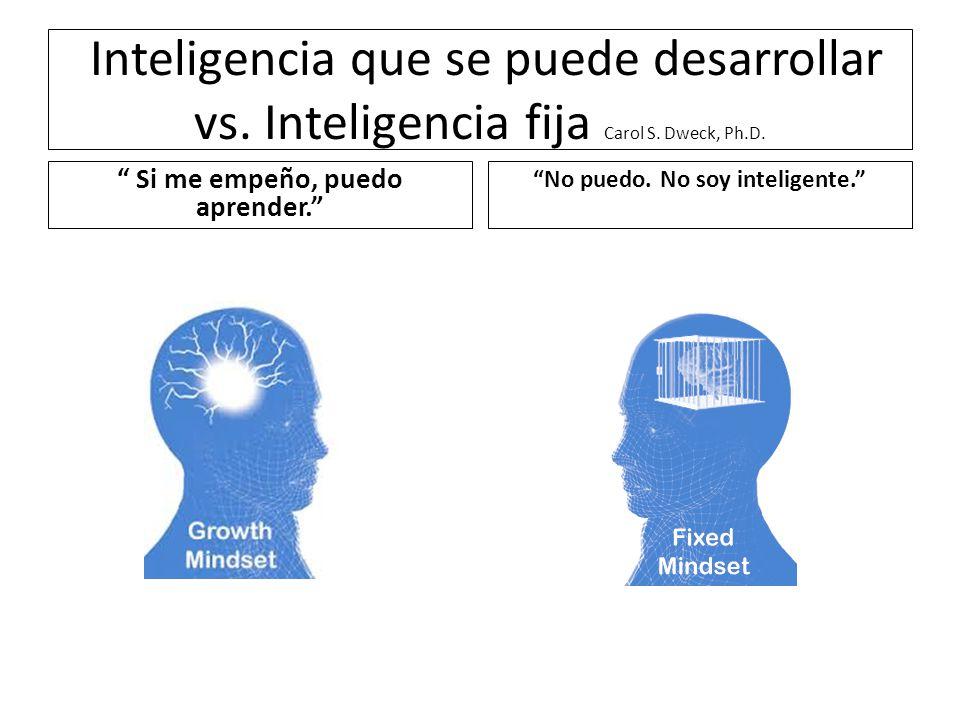 Si me empeño, puedo aprender. No puedo. No soy inteligente.