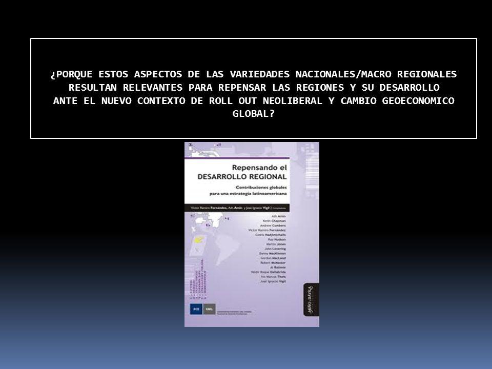 ¿PORQUE ESTOS ASPECTOS DE LAS VARIEDADES NACIONALES/MACRO REGIONALES RESULTAN RELEVANTES PARA REPENSAR LAS REGIONES Y SU DESARROLLO