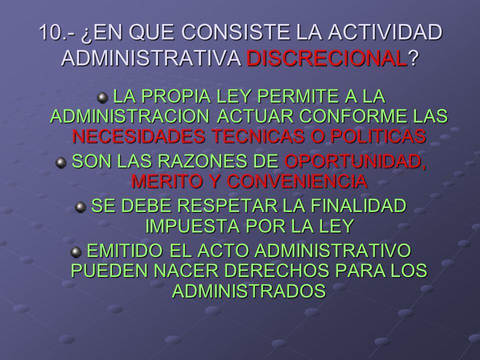10.- ¿EN QUE CONSISTE LA ACTIVIDAD ADMINISTRATIVA DISCRECIONAL