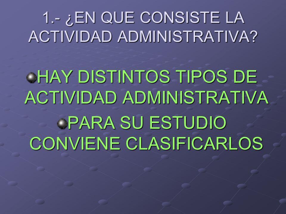 1.- ¿EN QUE CONSISTE LA ACTIVIDAD ADMINISTRATIVA