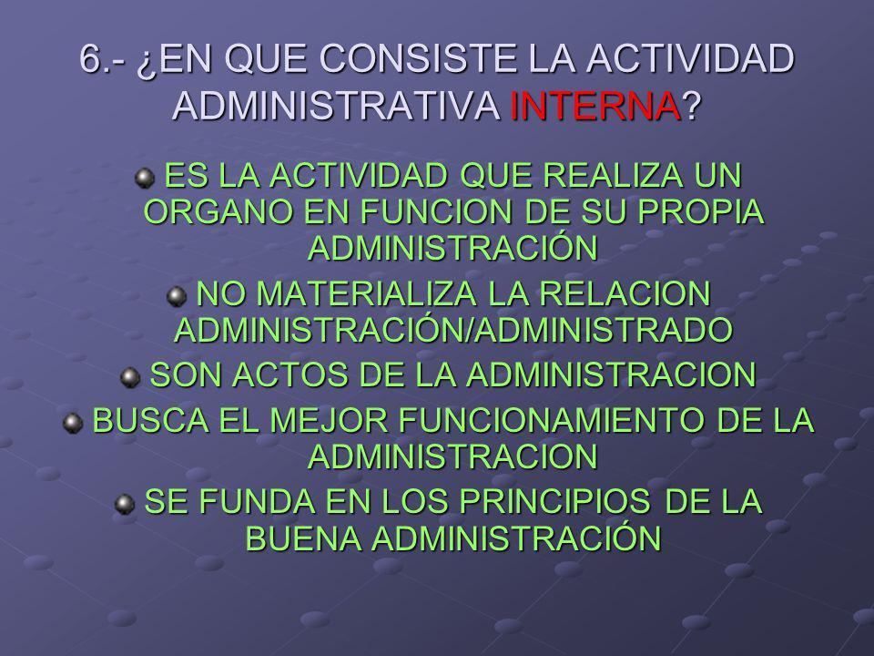 6.- ¿EN QUE CONSISTE LA ACTIVIDAD ADMINISTRATIVA INTERNA