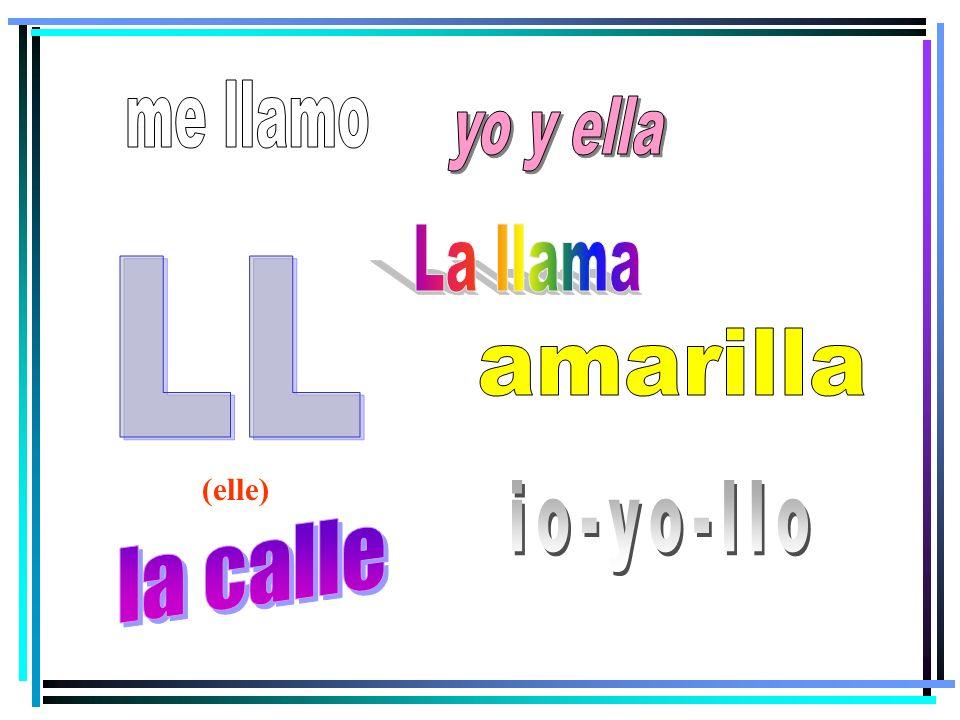 me llamo yo y ella La llama LL amarilla (elle) io-yo-llo la calle