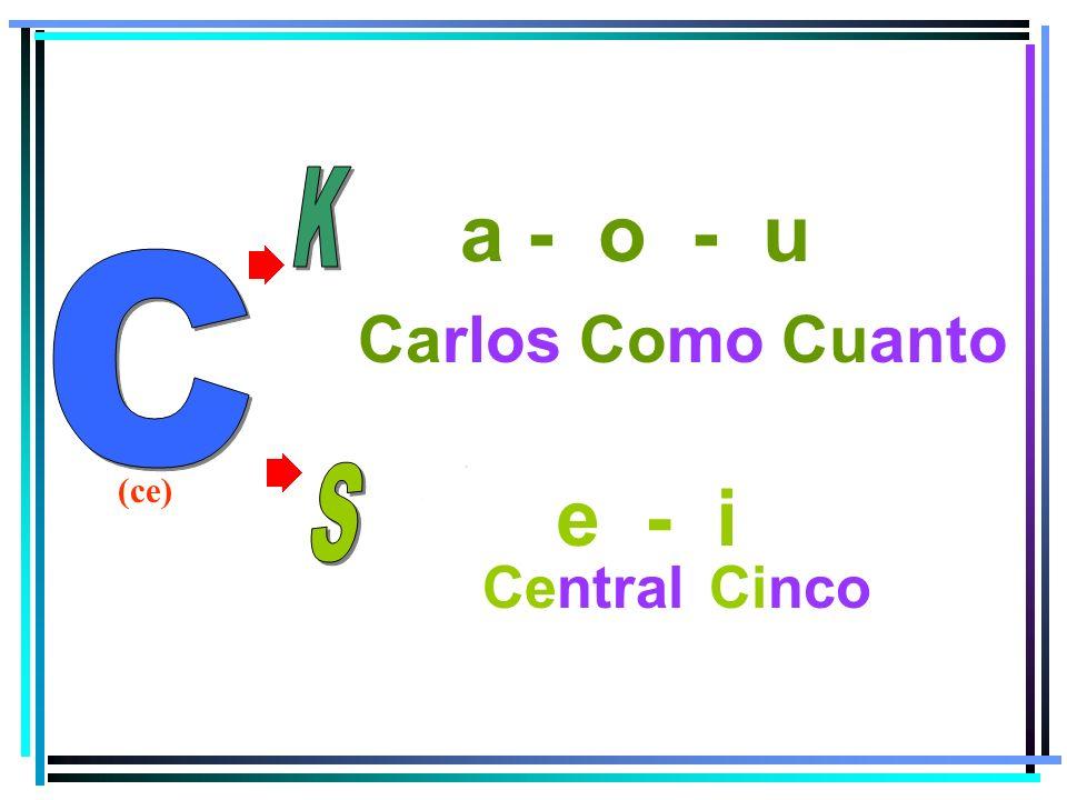 K a - o - u C Carlos Como Cuanto (ce) S e - i Central Cinco