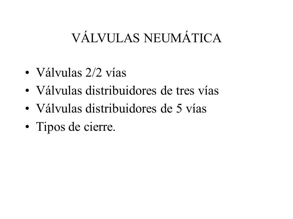 VÁLVULAS NEUMÁTICA Válvulas 2/2 vías. Válvulas distribuidores de tres vías. Válvulas distribuidores de 5 vías.