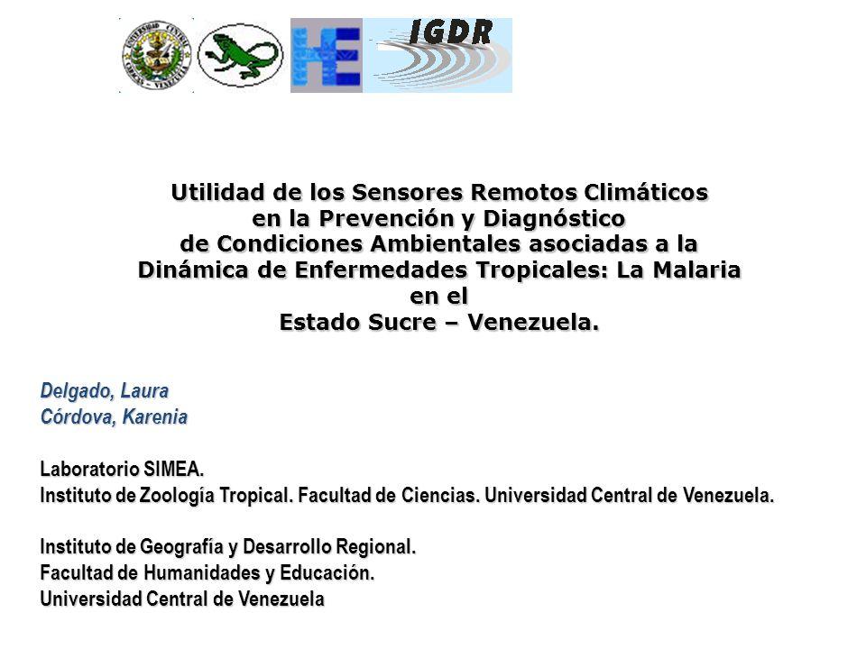 Utilidad de los Sensores Remotos Climáticos en la Prevención y Diagnóstico de Condiciones Ambientales asociadas a la Dinámica de Enfermedades Tropicales: La Malaria en el Estado Sucre – Venezuela.