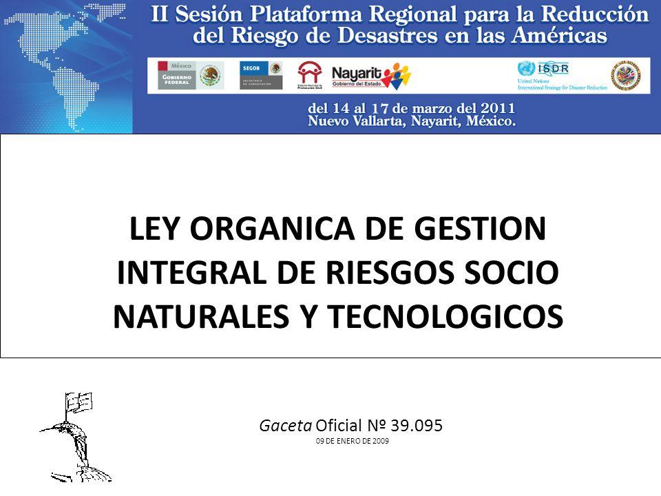 LEY ORGANICA DE GESTION INTEGRAL DE RIESGOS SOCIO NATURALES Y TECNOLOGICOS
