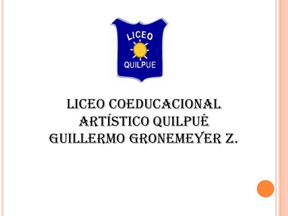 LICEO COEDUCACIONAL ARTÍSTICO QUILPUÉ GUILLERMO GRONEMEYER Z.