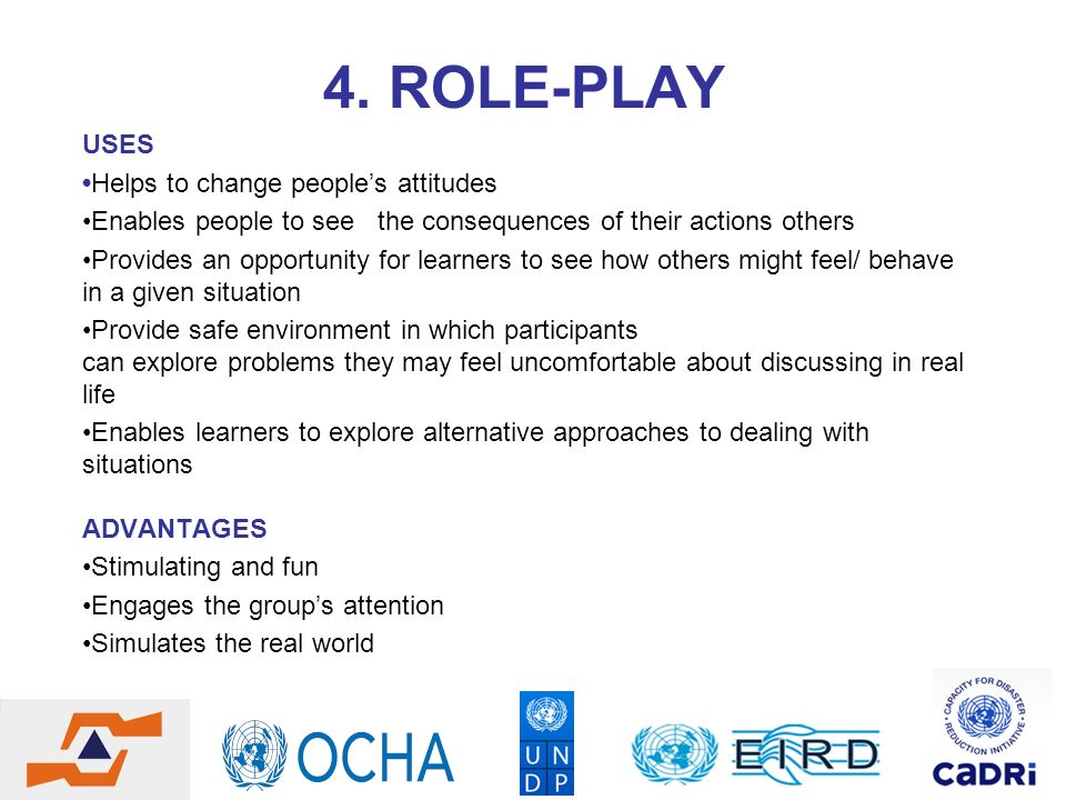 4. ROLE-PLAY USES •Helps to change people's attitudes