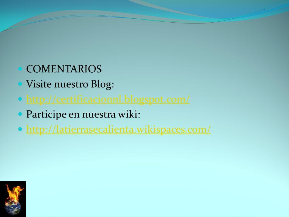 cOMENTARIOS Visite nuestro Blog: http://certificacionnl.blogspot.com/ Participe en nuestra wiki: http://latierrasecalienta.wikispaces.com/