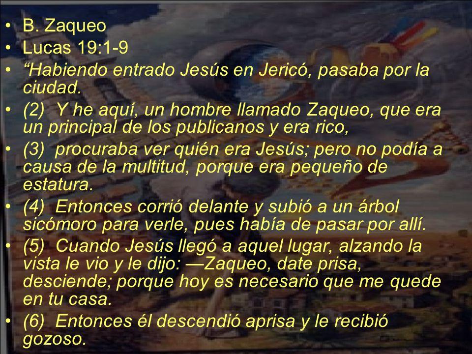 B. ZaqueoLucas 19:1-9. Habiendo entrado Jesús en Jericó, pasaba por la ciudad.