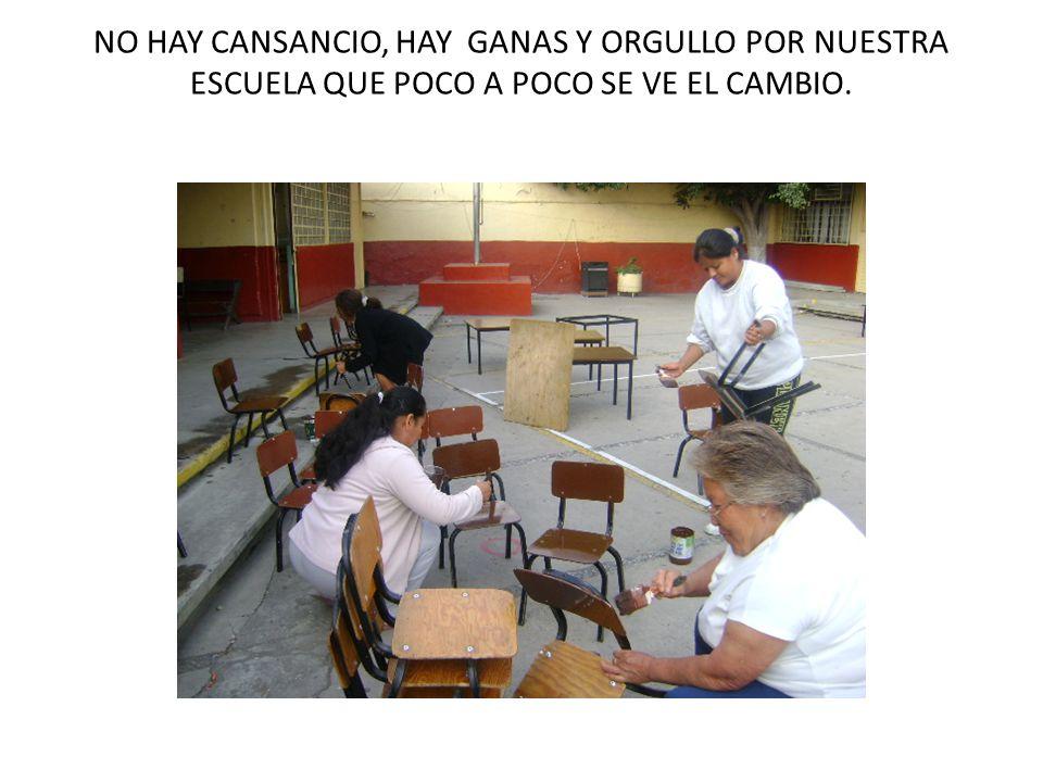 NO HAY CANSANCIO, HAY GANAS Y ORGULLO POR NUESTRA ESCUELA QUE POCO A POCO SE VE EL CAMBIO.