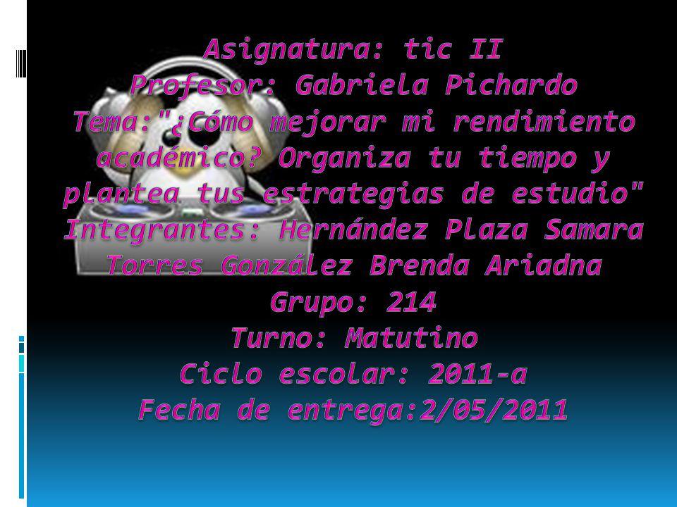 Asignatura: tic II Profesor: Gabriela Pichardo Tema: ¿Cómo mejorar mi rendimiento académico.