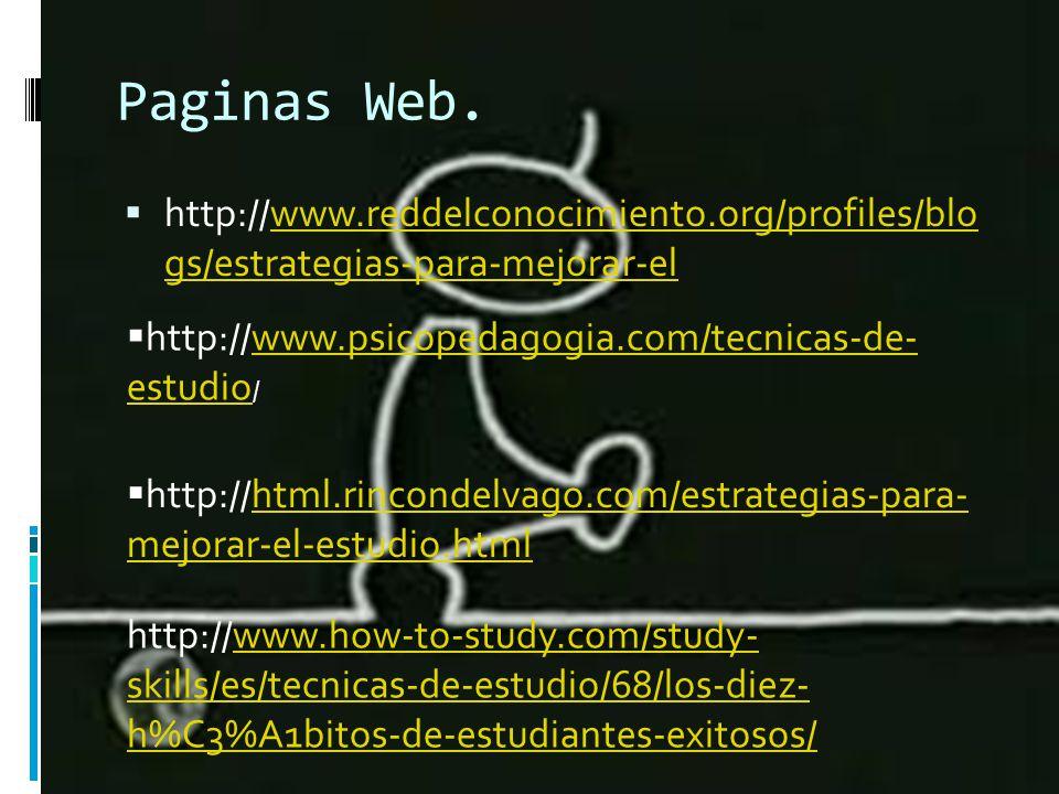 Paginas Web. http://www.reddelconocimiento.org/profiles/blo gs/estrategias-para-mejorar-el. http://www.psicopedagogia.com/tecnicas-de-estudio/