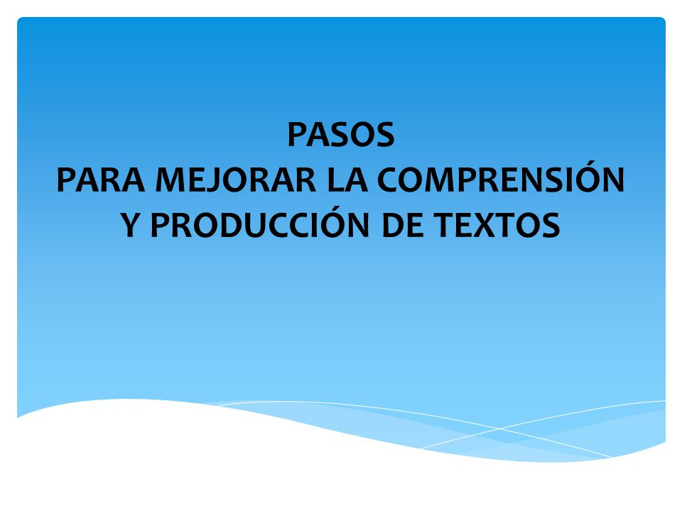 PASOS PARA MEJORAR LA COMPRENSIÓN Y PRODUCCIÓN DE TEXTOS