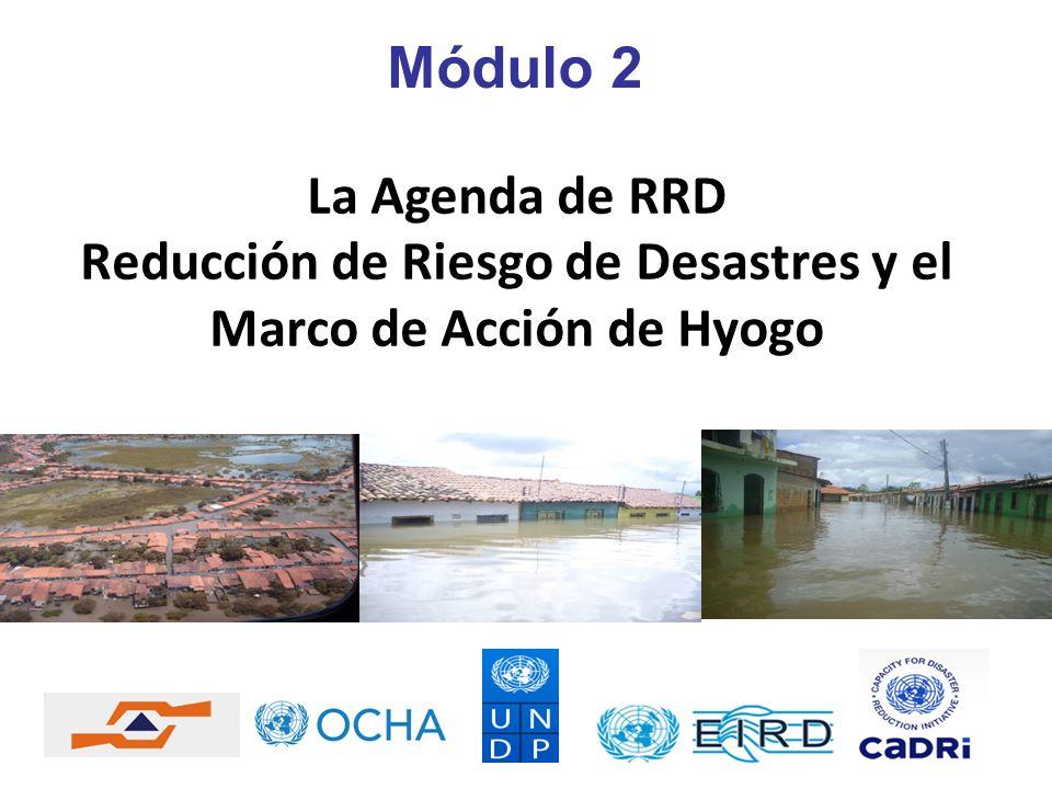 Módulo 2 La Agenda de RRD Reducción de Riesgo de Desastres y el Marco de Acción de Hyogo
