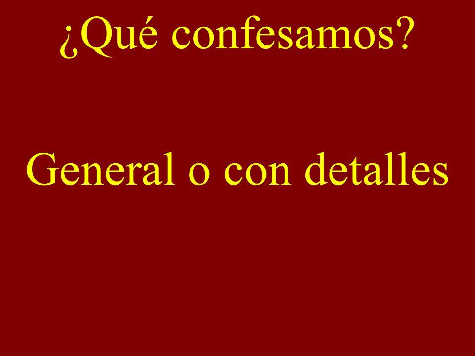 ¿Qué confesamos General o con detalles