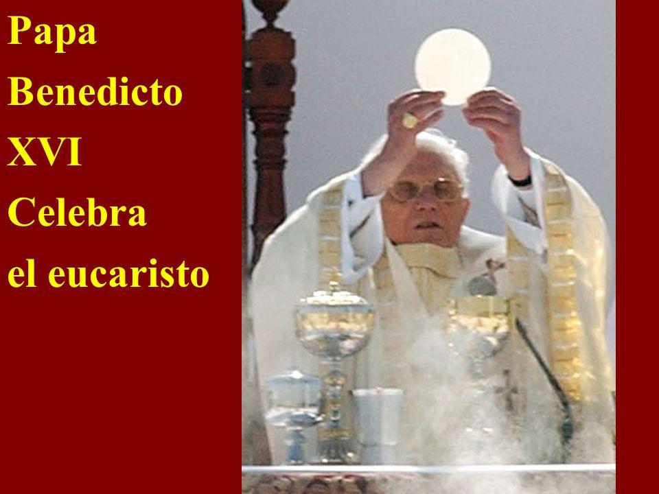 Papa Benedicto XVI Celebra el eucaristo