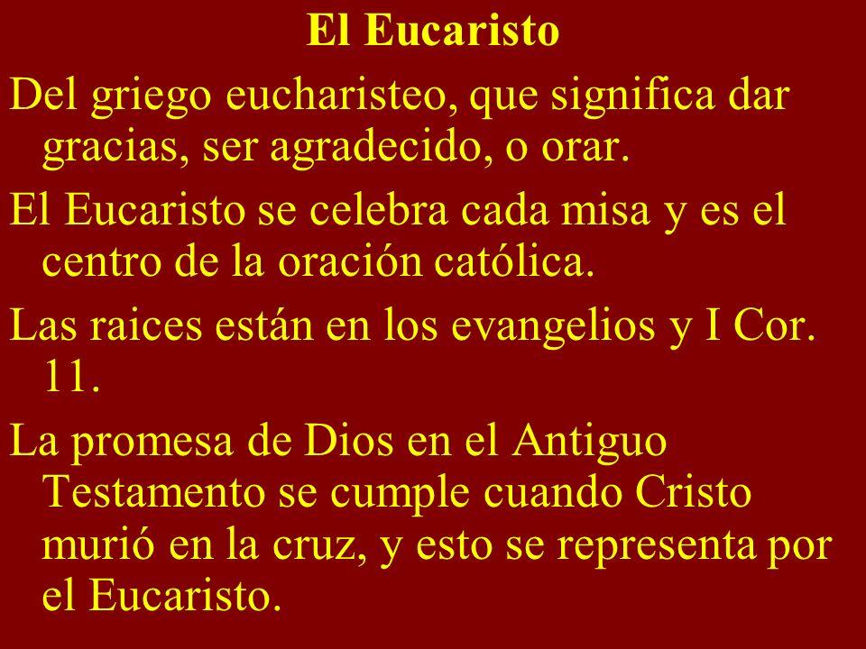 El Eucaristo Del griego eucharisteo, que significa dar gracias, ser agradecido, o orar.