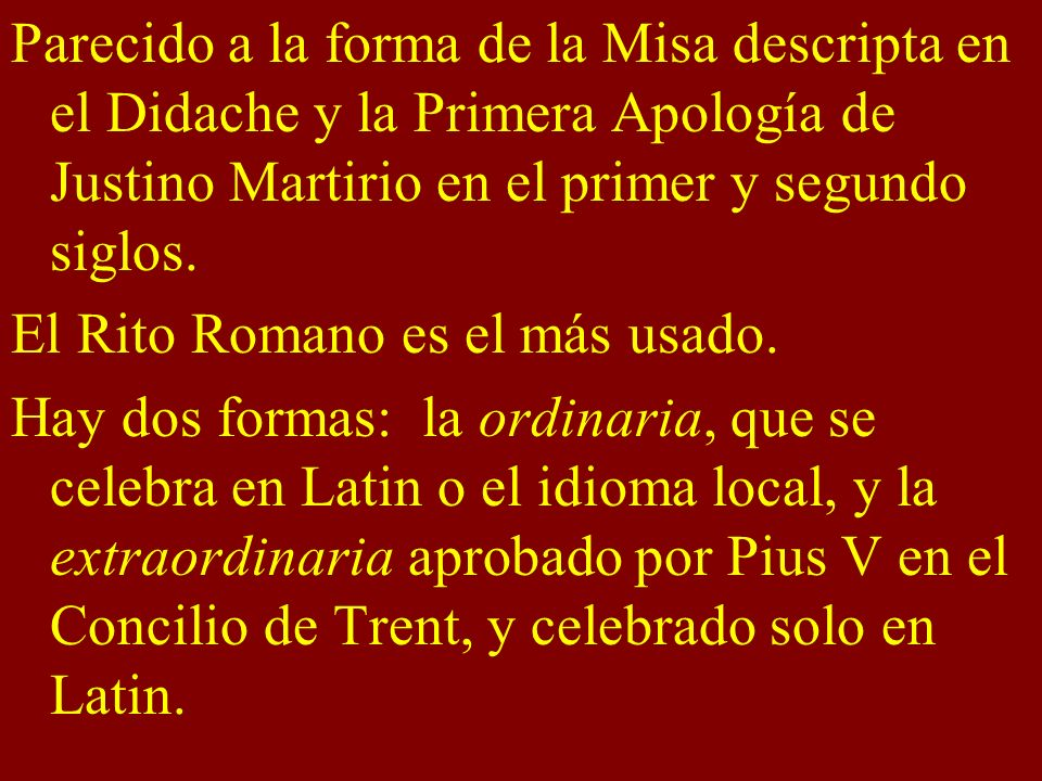 Parecido a la forma de la Misa descripta en el Didache y la Primera Apología de Justino Martirio en el primer y segundo siglos.