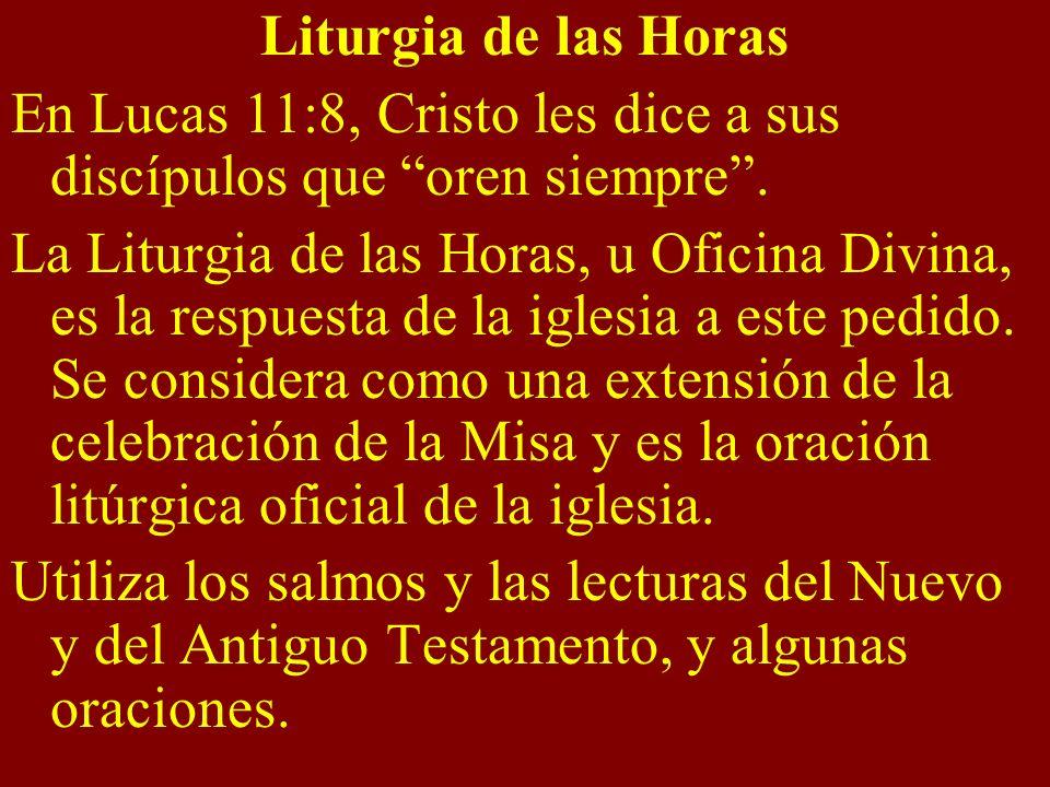 Liturgia de las Horas En Lucas 11:8, Cristo les dice a sus discípulos que oren siempre .
