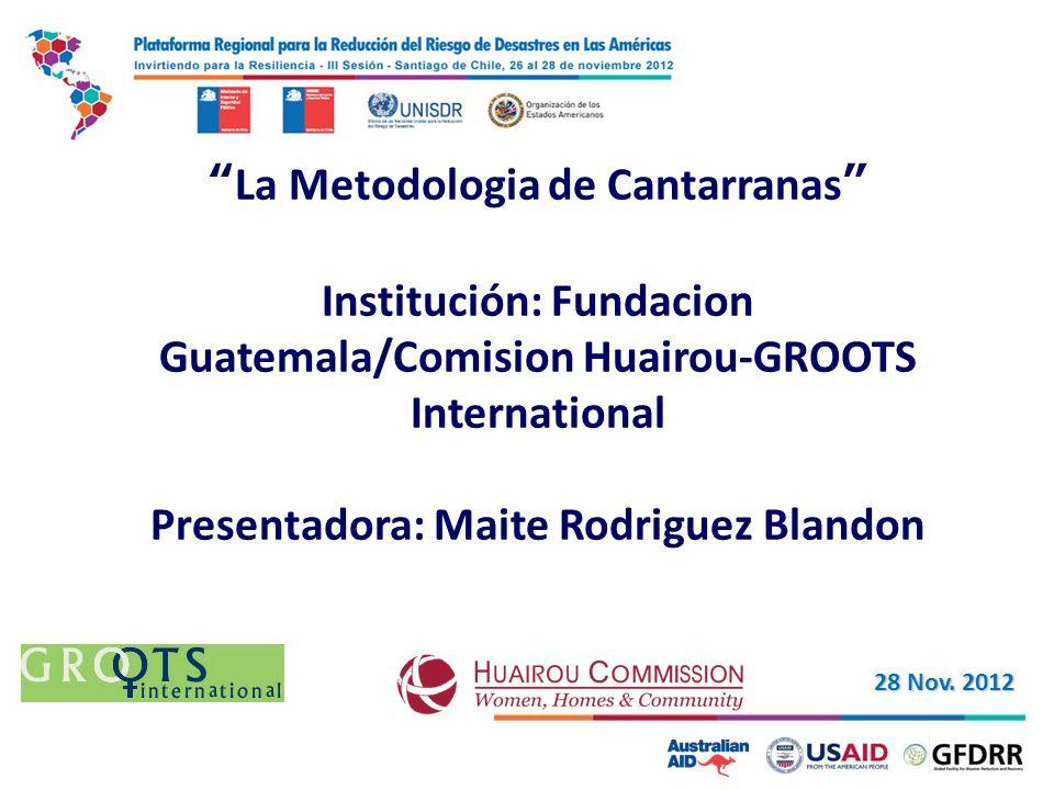 La Metodologia de Cantarranas Institución: Fundacion Guatemala/Comision Huairou-GROOTS International Presentadora: Maite Rodriguez Blandon