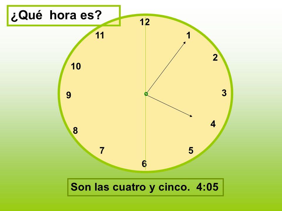 ¿Qué hora es Son las cuatro y cinco. 4:05 12 11 1 2 10 3 9 4 8 7 5 6